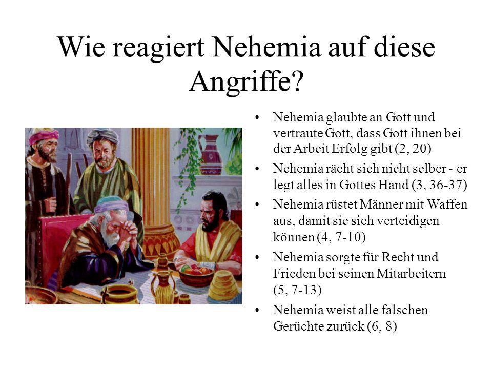 Wie reagiert Nehemia auf diese Angriffe? Nehemia glaubte an Gott und vertraute Gott, dass Gott ihnen bei der Arbeit Erfolg gibt (2, 20) Nehemia rächt