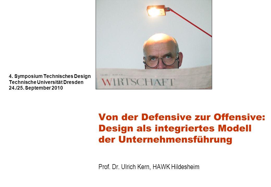 4. Symposium Technisches Design Technische Universität Dresden 24./25. September 2010 Von der Defensive zur Offensive: Design als integriertes Modell