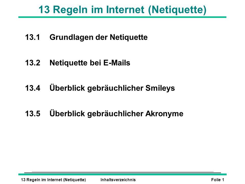 Folie 113 Regeln im Internet (Netiquette)Inhaltsverzeichnis 13 Regeln im Internet (Netiquette) 13.1Grundlagen der Netiquette 13.2Netiquette bei E-Mail