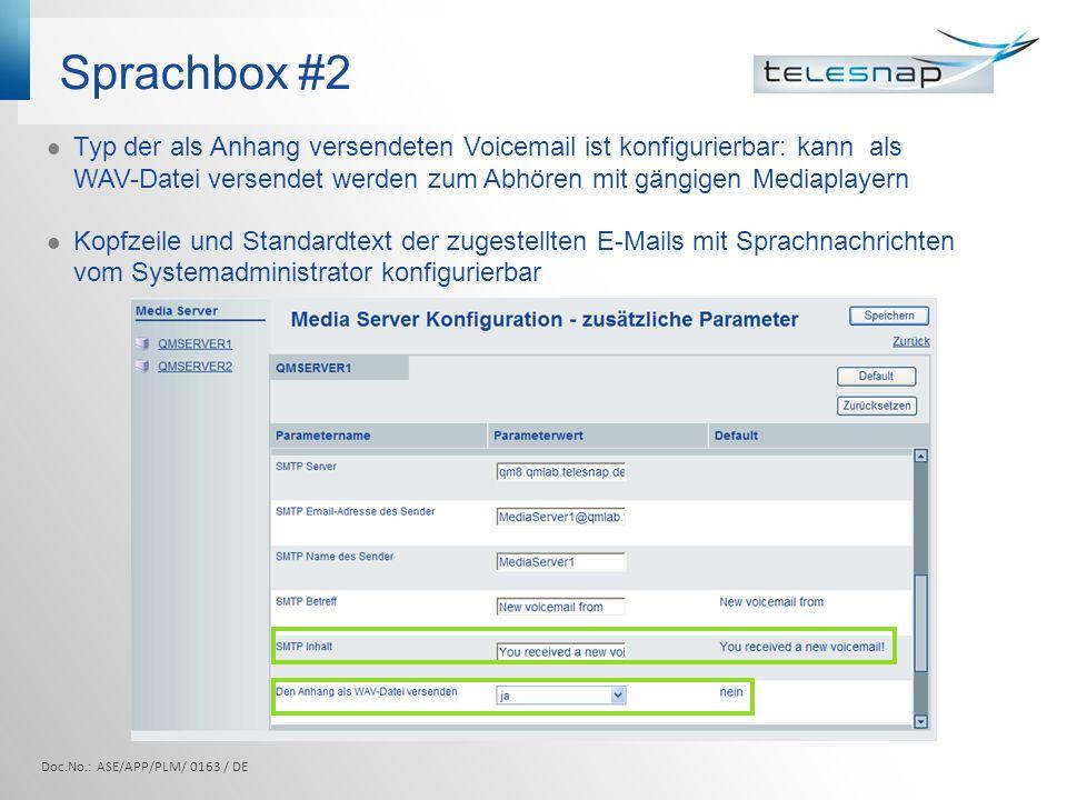 Sprachbox #2 Typ der als Anhang versendeten Voicemail ist konfigurierbar: kann als WAV-Datei versendet werden zum Abhören mit gängigen Mediaplayern Kopfzeile und Standardtext der zugestellten E-Mails mit Sprachnachrichten vom Systemadministrator konfigurierbar Doc.No.: ASE/APP/PLM/ 0163 / DE
