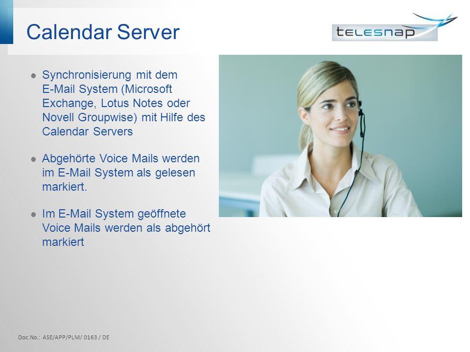Calendar Server Doc.No.: ASE/APP/PLM/ 0163 / DE Synchronisierung mit dem E-Mail System (Microsoft Exchange, Lotus Notes oder Novell Groupwise) mit Hilfe des Calendar Servers Abgehörte Voice Mails werden im E-Mail System als gelesen markiert.