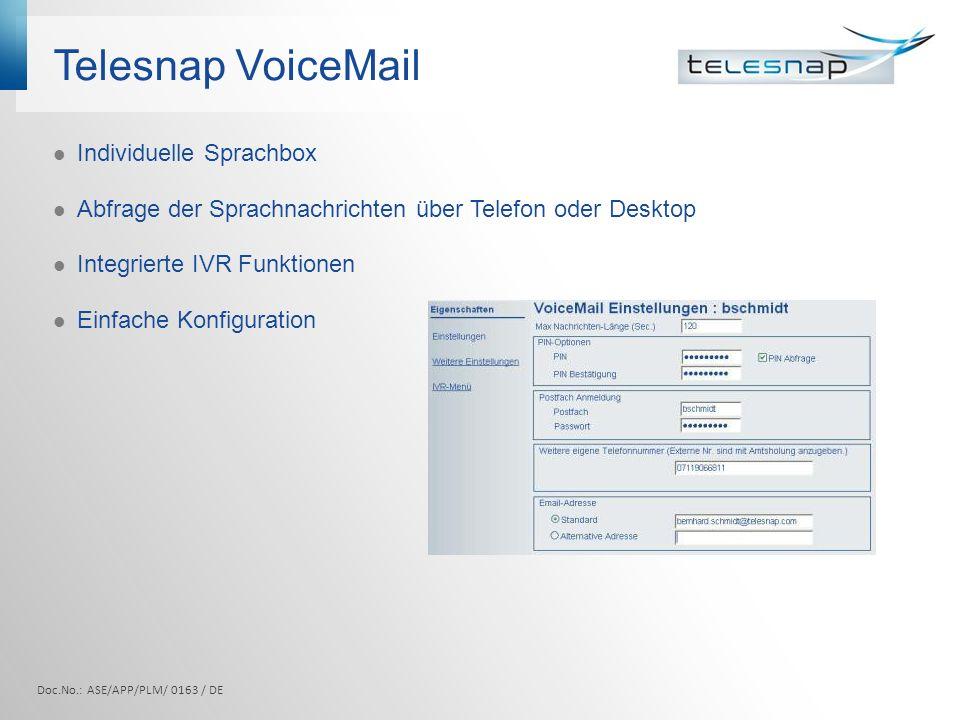 Telesnap VoiceMail Doc.No.: ASE/APP/PLM/ 0163 / DE Individuelle Sprachbox Abfrage der Sprachnachrichten über Telefon oder Desktop Integrierte IVR Funktionen Einfache Konfiguration