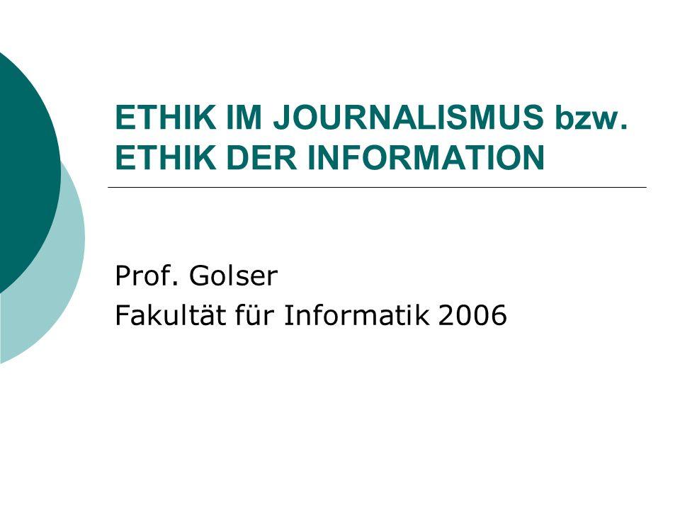 ETHIK IM JOURNALISMUS bzw. ETHIK DER INFORMATION Prof. Golser Fakultät für Informatik 2006