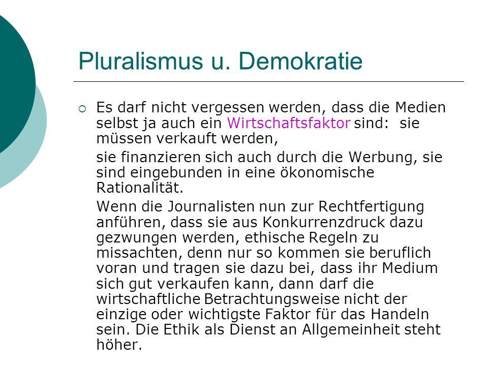 Pluralismus u. Demokratie Es darf nicht vergessen werden, dass die Medien selbst ja auch ein Wirtschaftsfaktor sind: sie müssen verkauft werden, sie f