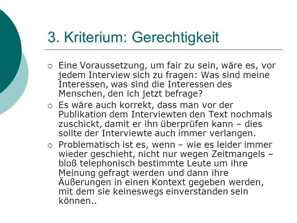 3. Kriterium: Gerechtigkeit Eine Voraussetzung, um fair zu sein, wäre es, vor jedem Interview sich zu fragen: Was sind meine Interessen, was sind die