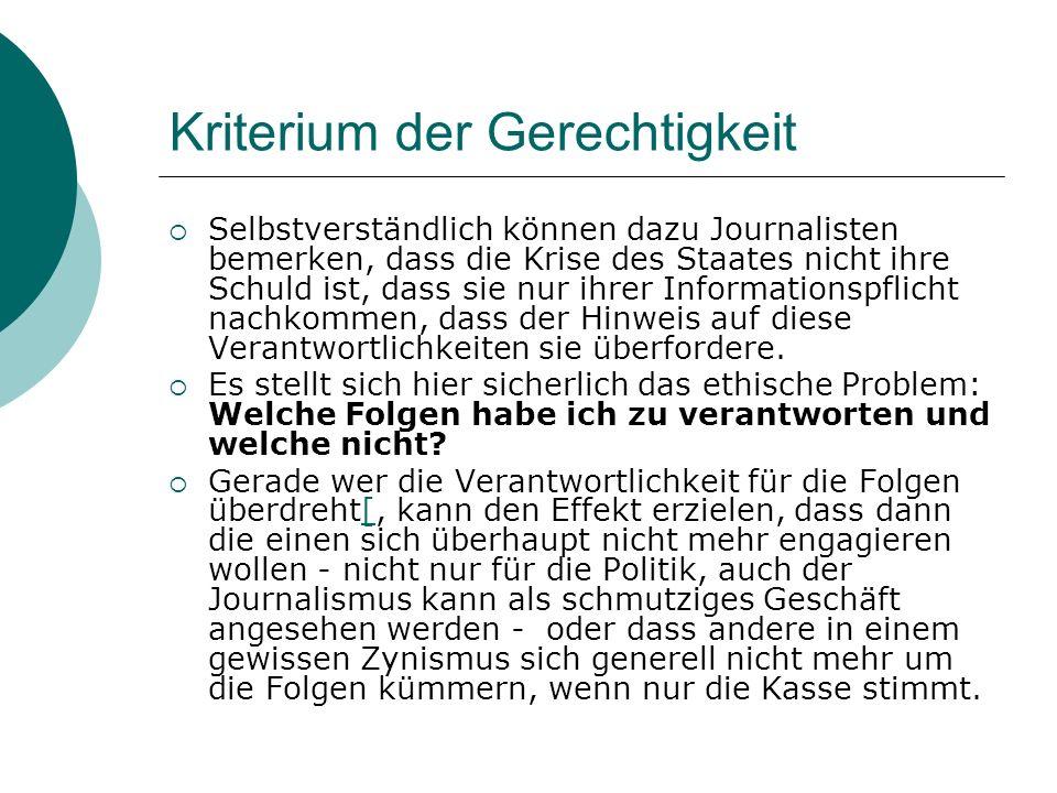 Kriterium der Gerechtigkeit Selbstverständlich können dazu Journalisten bemerken, dass die Krise des Staates nicht ihre Schuld ist, dass sie nur ihrer