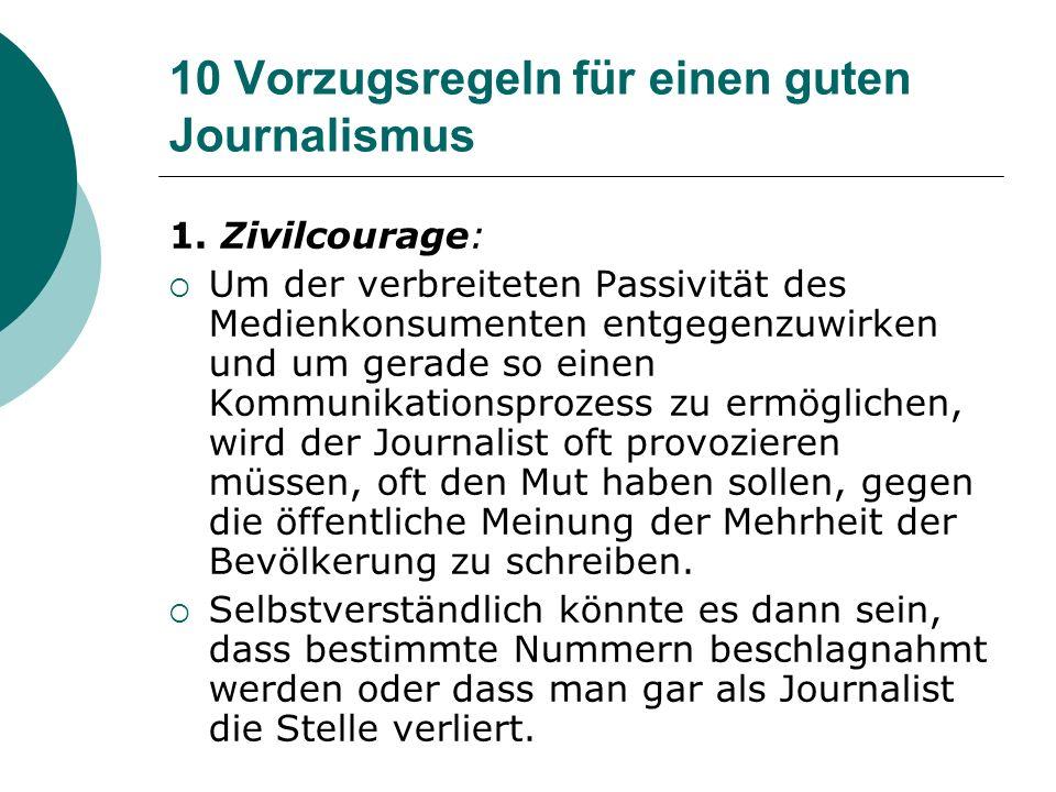 10 Vorzugsregeln für einen guten Journalismus 1. Zivilcourage: Um der verbreiteten Passivität des Medienkonsumenten entgegenzuwirken und um gerade so