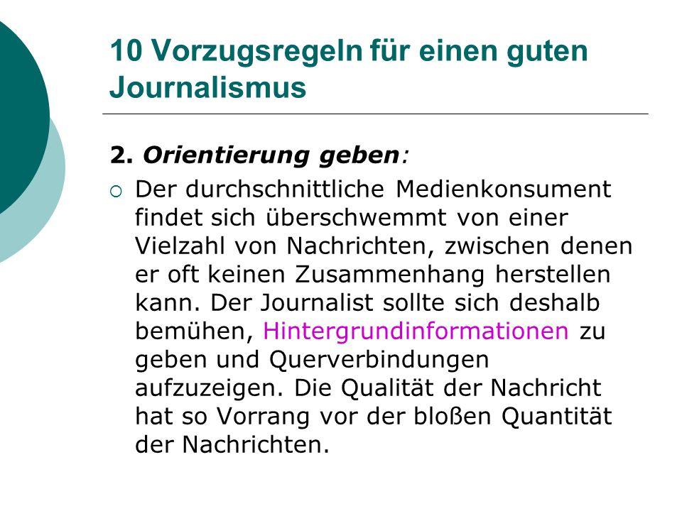 10 Vorzugsregeln für einen guten Journalismus 2. Orientierung geben: Der durchschnittliche Medienkonsument findet sich überschwemmt von einer Vielzahl
