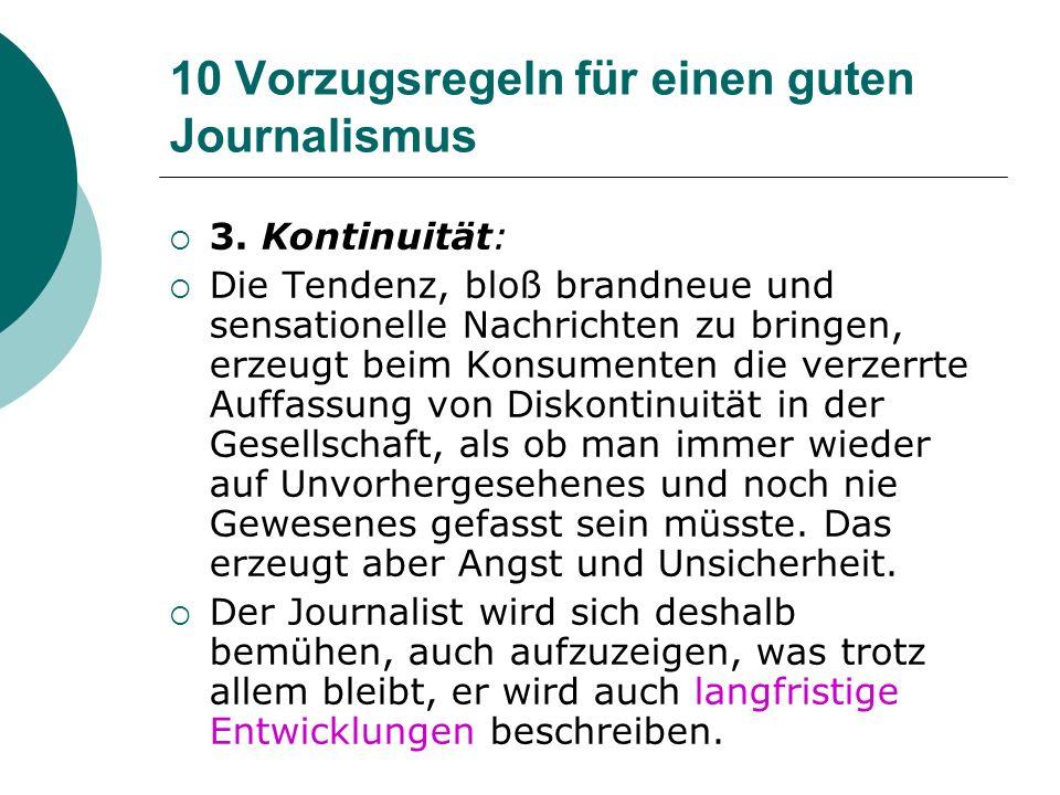 10 Vorzugsregeln für einen guten Journalismus 3. Kontinuität: Die Tendenz, bloß brandneue und sensationelle Nachrichten zu bringen, erzeugt beim Konsu