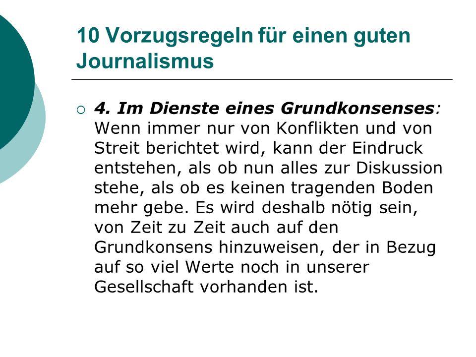 10 Vorzugsregeln für einen guten Journalismus 4. Im Dienste eines Grundkonsenses: Wenn immer nur von Konflikten und von Streit berichtet wird, kann de