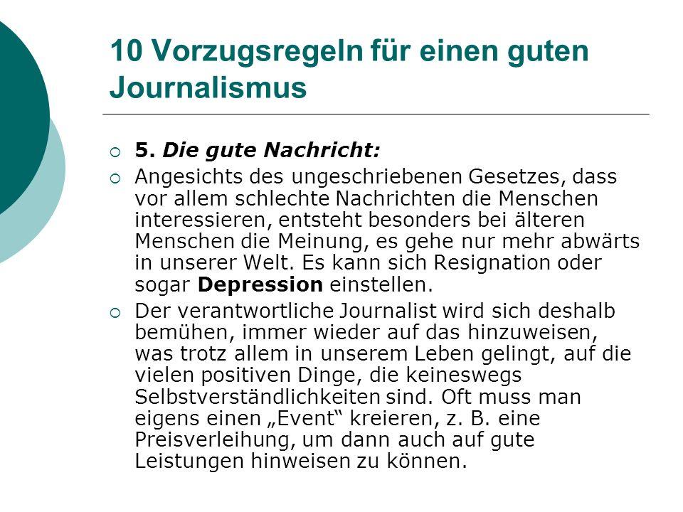 10 Vorzugsregeln für einen guten Journalismus 5. Die gute Nachricht: Angesichts des ungeschriebenen Gesetzes, dass vor allem schlechte Nachrichten die