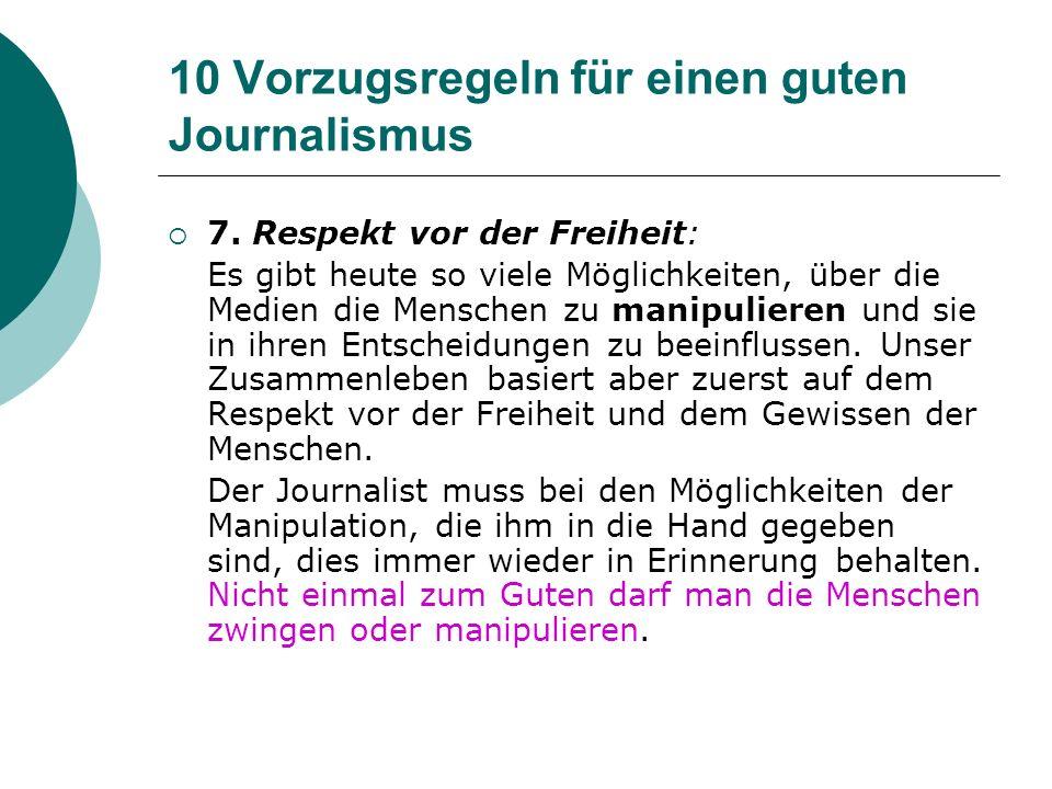 10 Vorzugsregeln für einen guten Journalismus 7. Respekt vor der Freiheit: Es gibt heute so viele Möglichkeiten, über die Medien die Menschen zu manip