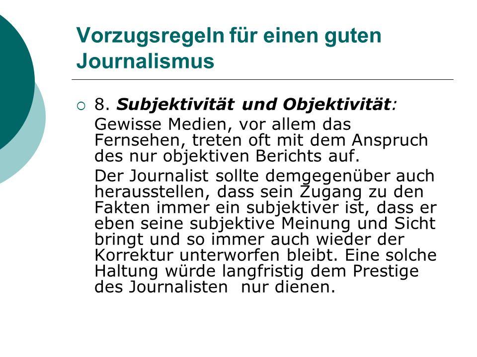Vorzugsregeln für einen guten Journalismus 8. Subjektivität und Objektivität: Gewisse Medien, vor allem das Fernsehen, treten oft mit dem Anspruch des
