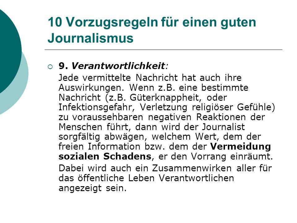 10 Vorzugsregeln für einen guten Journalismus 9. Verantwortlichkeit: Jede vermittelte Nachricht hat auch ihre Auswirkungen. Wenn z.B. eine bestimmte N