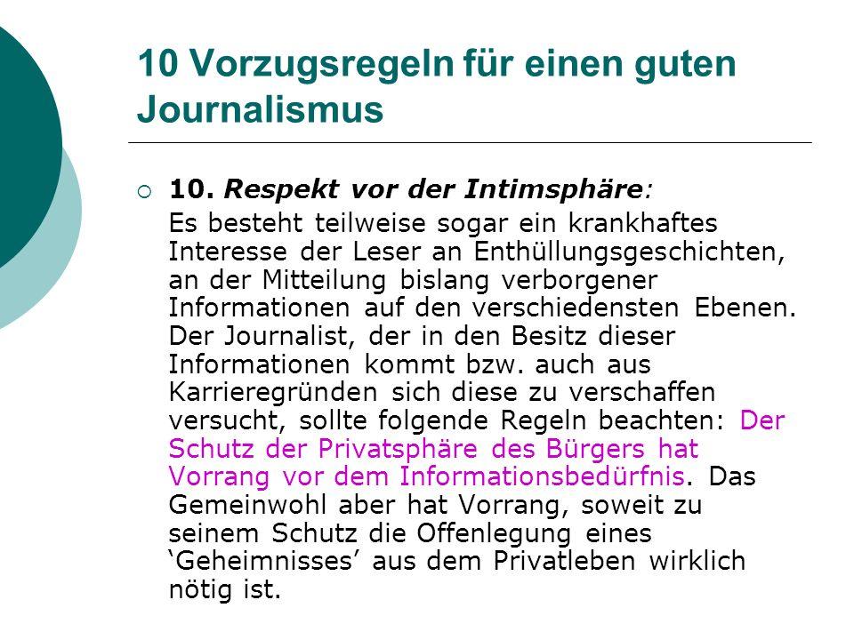 10 Vorzugsregeln für einen guten Journalismus 10. Respekt vor der Intimsphäre: Es besteht teilweise sogar ein krankhaftes Interesse der Leser an Enthü