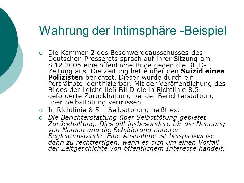 Wahrung der Intimsphäre -Beispiel Die Kammer 2 des Beschwerdeausschusses des Deutschen Presserats sprach auf ihrer Sitzung am 8.12.2005 eine öffentlic
