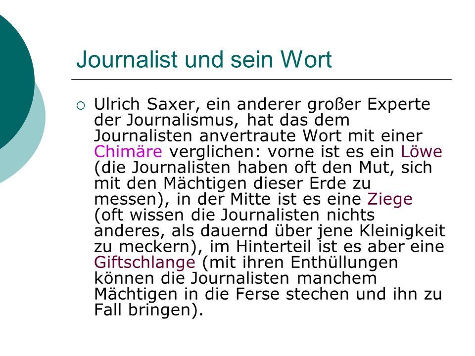 Journalist und sein Wort Ulrich Saxer, ein anderer großer Experte der Journalismus, hat das dem Journalisten anvertraute Wort mit einer Chimäre vergli