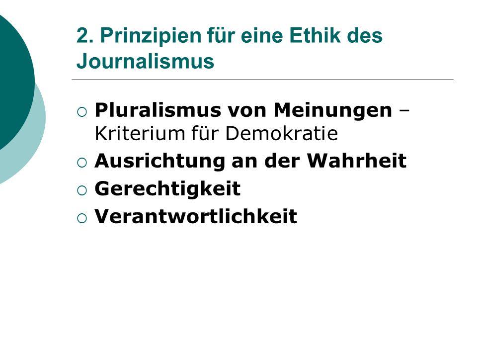 2. Prinzipien für eine Ethik des Journalismus Pluralismus von Meinungen – Kriterium für Demokratie Ausrichtung an der Wahrheit Gerechtigkeit Verantwor