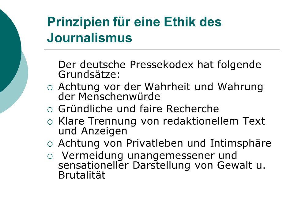 Prinzipien für eine Ethik des Journalismus Der deutsche Pressekodex hat folgende Grundsätze: Achtung vor der Wahrheit und Wahrung der Menschenwürde Gr