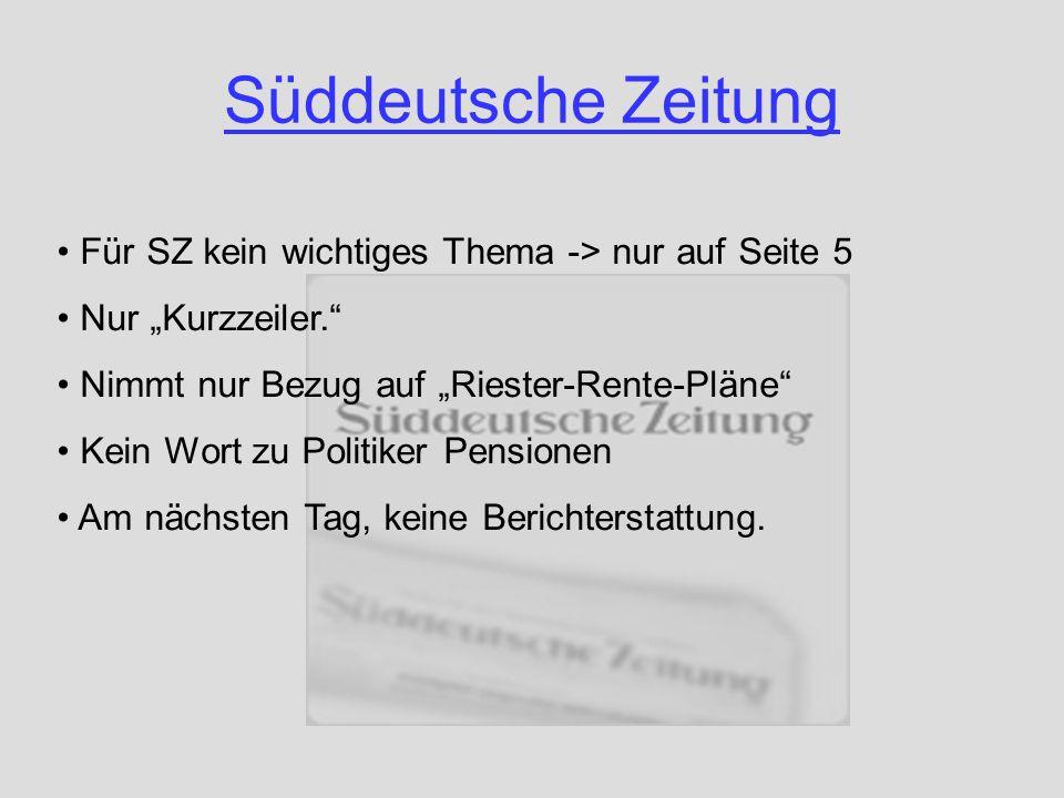 Süddeutsche Zeitung Für SZ kein wichtiges Thema -> nur auf Seite 5 Nur Kurzzeiler. Nimmt nur Bezug auf Riester-Rente-Pläne Kein Wort zu Politiker Pens