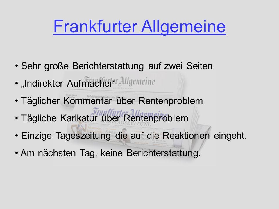 Frankfurter Allgemeine Sehr große Berichterstattung auf zwei Seiten Indirekter Aufmacher Täglicher Kommentar über Rentenproblem Tägliche Karikatur übe