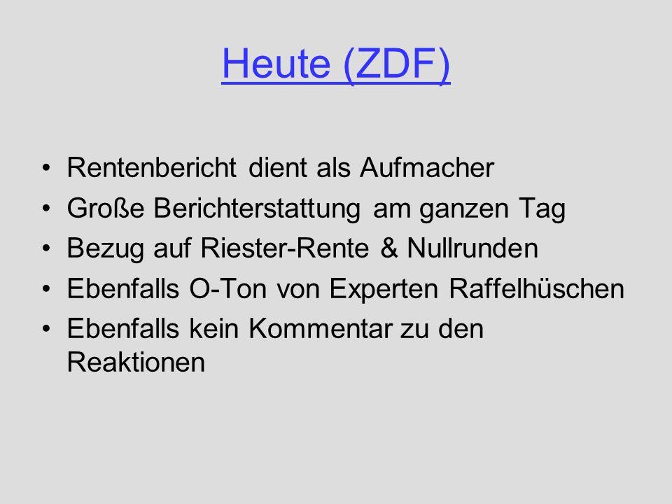 Heute (ZDF) Rentenbericht dient als Aufmacher Große Berichterstattung am ganzen Tag Bezug auf Riester-Rente & Nullrunden Ebenfalls O-Ton von Experten