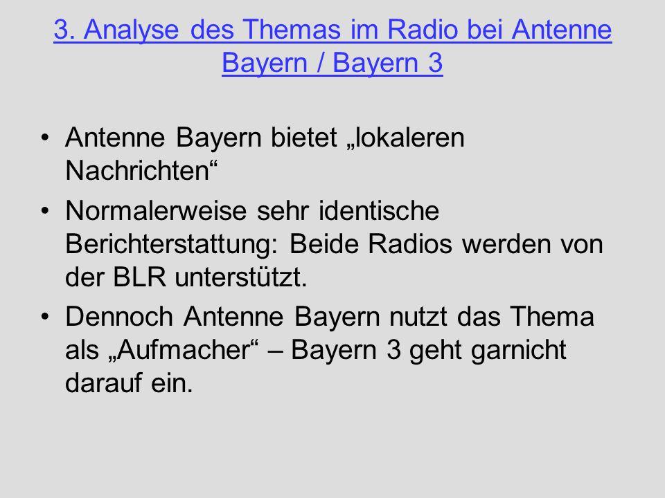 3. Analyse des Themas im Radio bei Antenne Bayern / Bayern 3 Antenne Bayern bietet lokaleren Nachrichten Normalerweise sehr identische Berichterstattu