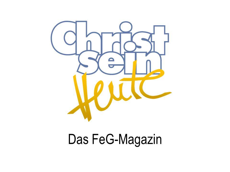 www.christsein-heute.de CHRISTSEIN HEUTE Die erste Ausgabe erscheint 1893 – damals DER GÄRTNER Das FeG-Magazin CHRISTSEIN HEUTE