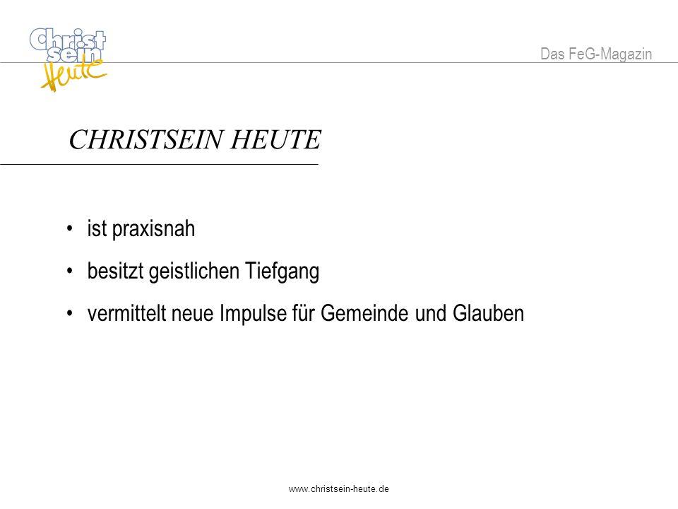 www.christsein-heute.de CHRISTSEIN HEUTE ist praxisnah besitzt geistlichen Tiefgang vermittelt neue Impulse für Gemeinde und Glauben Das FeG-Magazin CHRISTSEIN HEUTE