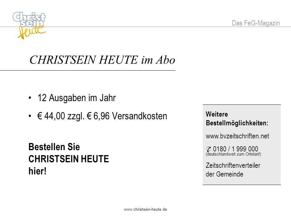 www.christsein-heute.de Weitere Bestellmöglichkeiten: www.bvzeitschriften.net 0180 / 1 999 000 (deutschlandweit zum Ortstarif) Zeitschriftenverteiler der Gemeinde CHRISTSEIN HEUTE im Abo 12 Ausgaben im Jahr 44,00 zzgl.