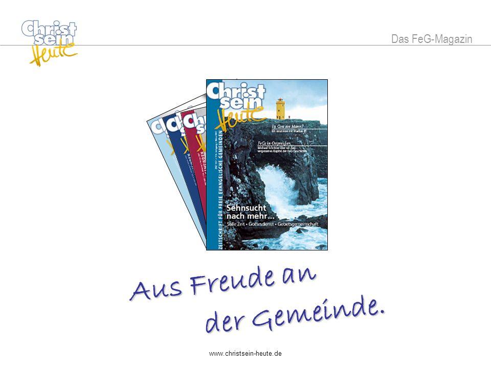 www.christsein-heute.de A u s F r e u d e a n d e r G e m e i n d e. Das FeG-Magazin