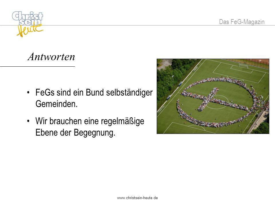 www.christsein-heute.de Antworten FeGs sind ein Bund selbständiger Gemeinden.