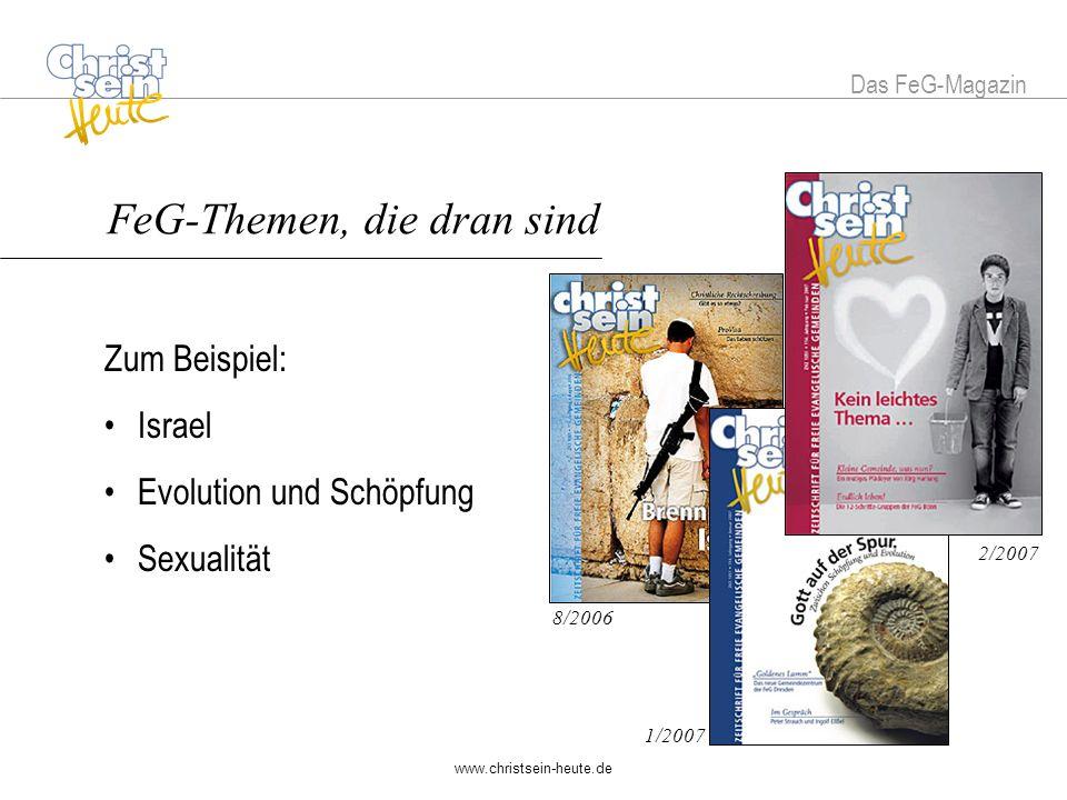 www.christsein-heute.de FeG-Themen, die dran sind Zum Beispiel: Israel Evolution und Schöpfung Sexualität 2/2007 1/2007 8/2006 Das FeG-Magazin FeG-Themen, die dran sind