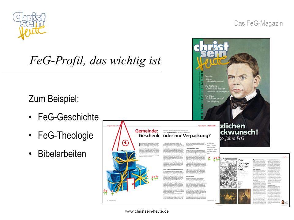 www.christsein-heute.de FeG-Profil, das wichtig ist Zum Beispiel: FeG-Geschichte FeG-Theologie Bibelarbeiten Das FeG-Magazin FeG-Profil, das wichtig ist