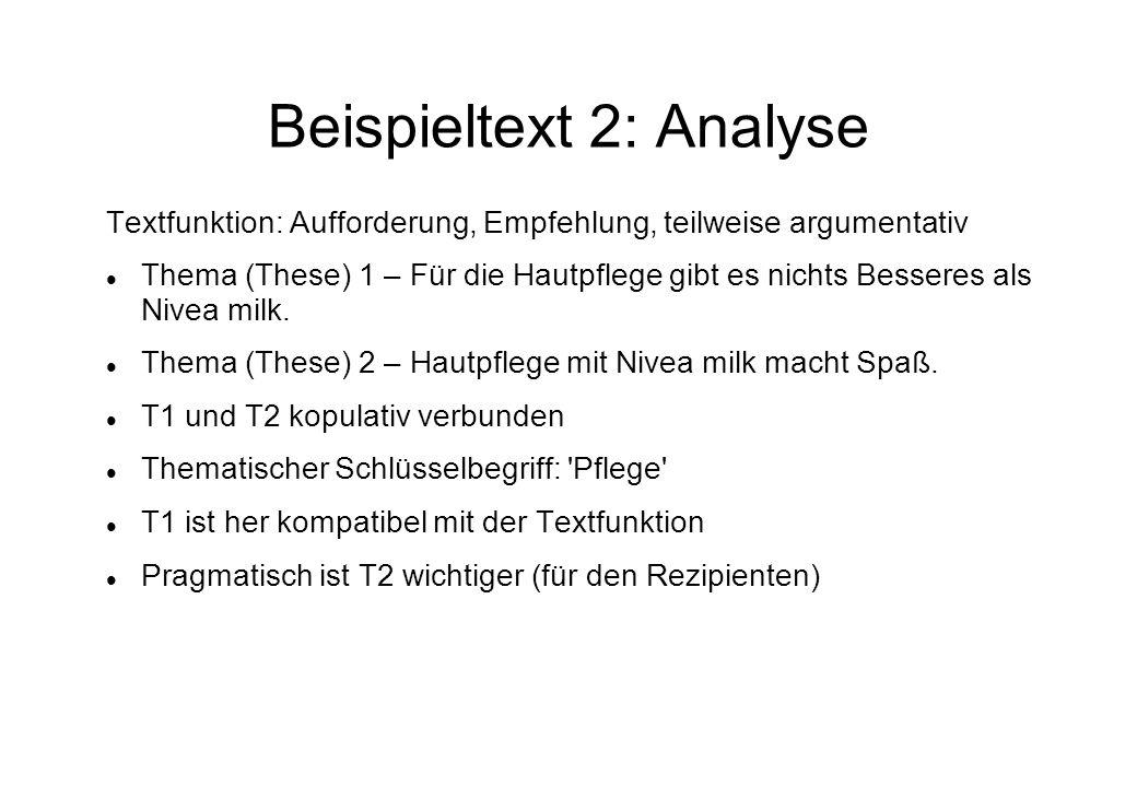 Beispieltext 2: Analyse Textfunktion: Aufforderung, Empfehlung, teilweise argumentativ Thema (These) 1 – Für die Hautpflege gibt es nichts Besseres als Nivea milk.