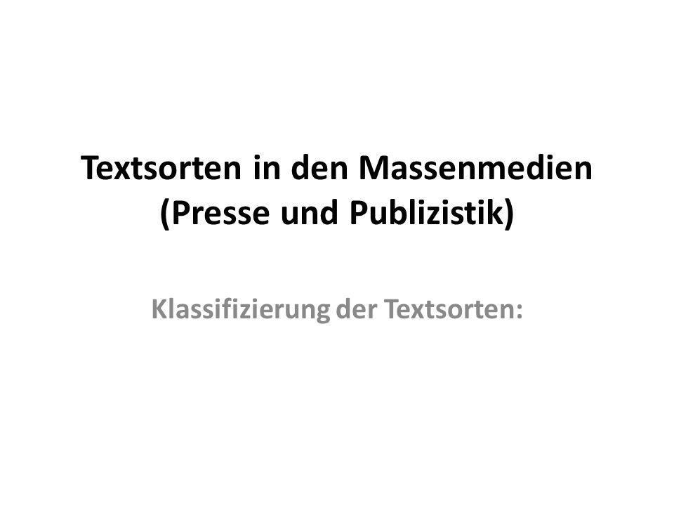 Textsorten in den Massenmedien (Presse und Publizistik) Klassifizierung der Textsorten: