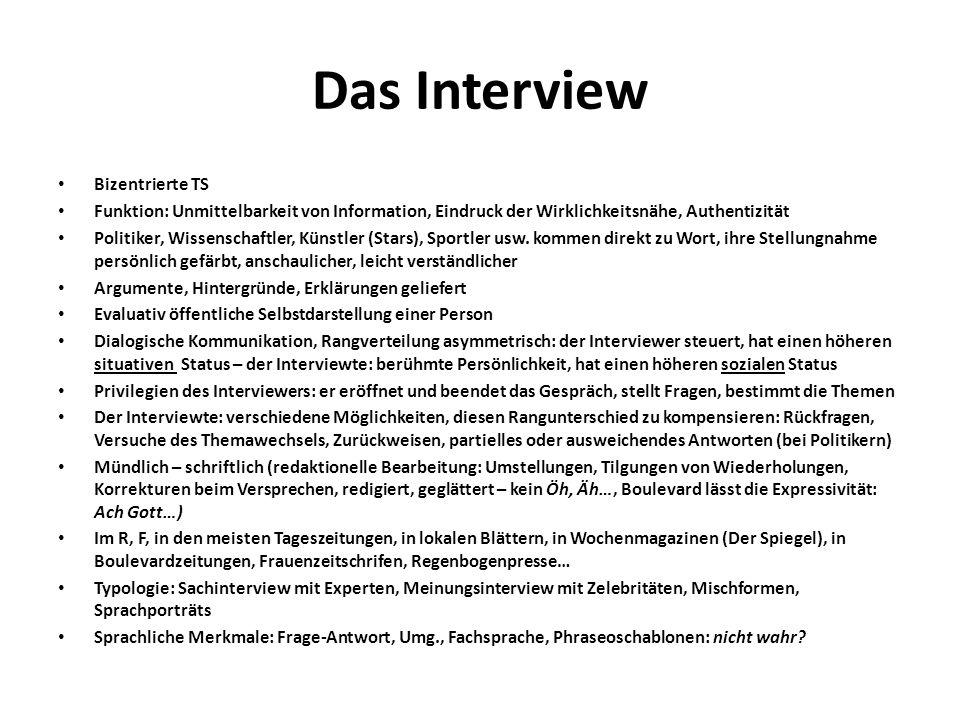 Das Interview Bizentrierte TS Funktion: Unmittelbarkeit von Information, Eindruck der Wirklichkeitsnähe, Authentizität Politiker, Wissenschaftler, Künstler (Stars), Sportler usw.