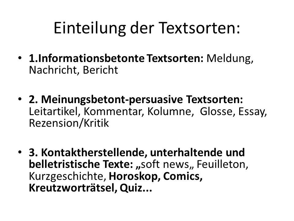 Einteilung der Textsorten: 1.Informationsbetonte Textsorten: Meldung, Nachricht, Bericht 2.