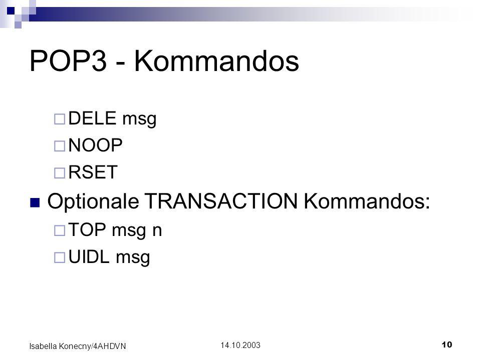 14.10.200310 Isabella Konecny/4AHDVN POP3 - Kommandos DELE msg NOOP RSET Optionale TRANSACTION Kommandos: TOP msg n UIDL msg