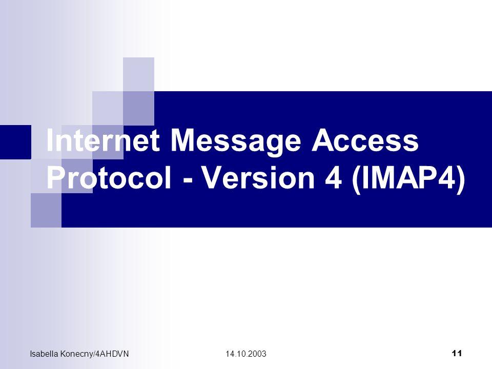 Isabella Konecny/4AHDVN14.10.2003 11 Internet Message Access Protocol - Version 4 (IMAP4)