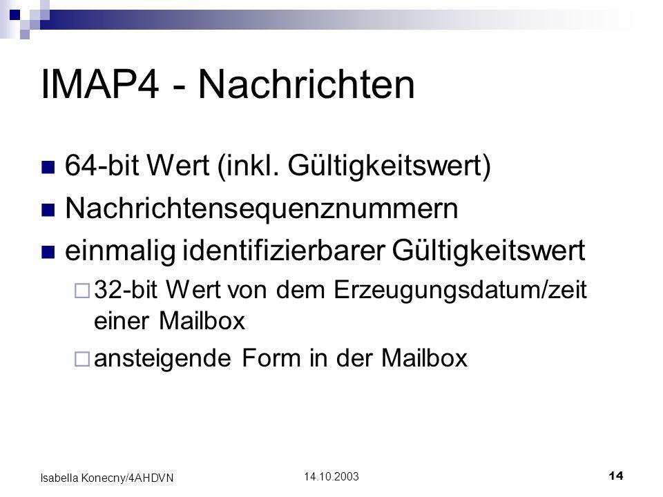 14.10.200314 Isabella Konecny/4AHDVN IMAP4 - Nachrichten 64-bit Wert (inkl. Gültigkeitswert) Nachrichtensequenznummern einmalig identifizierbarer Gült