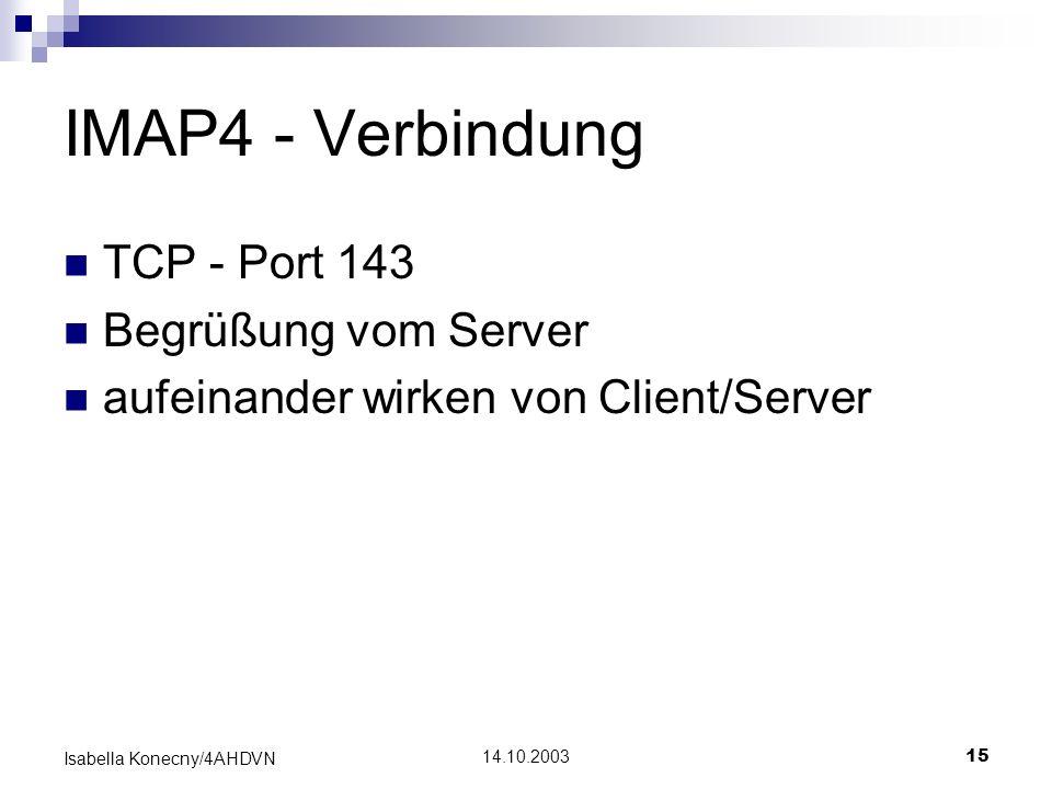 14.10.200315 Isabella Konecny/4AHDVN IMAP4 - Verbindung TCP - Port 143 Begrüßung vom Server aufeinander wirken von Client/Server
