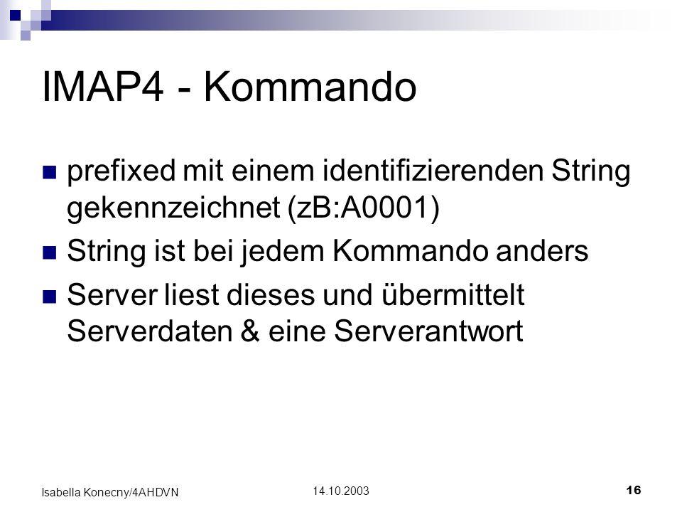 14.10.200316 Isabella Konecny/4AHDVN IMAP4 - Kommando prefixed mit einem identifizierenden String gekennzeichnet (zB:A0001) String ist bei jedem Komma
