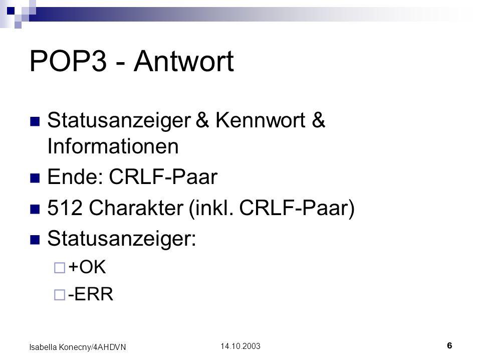 14.10.20036 Isabella Konecny/4AHDVN POP3 - Antwort Statusanzeiger & Kennwort & Informationen Ende: CRLF-Paar 512 Charakter (inkl. CRLF-Paar) Statusanz