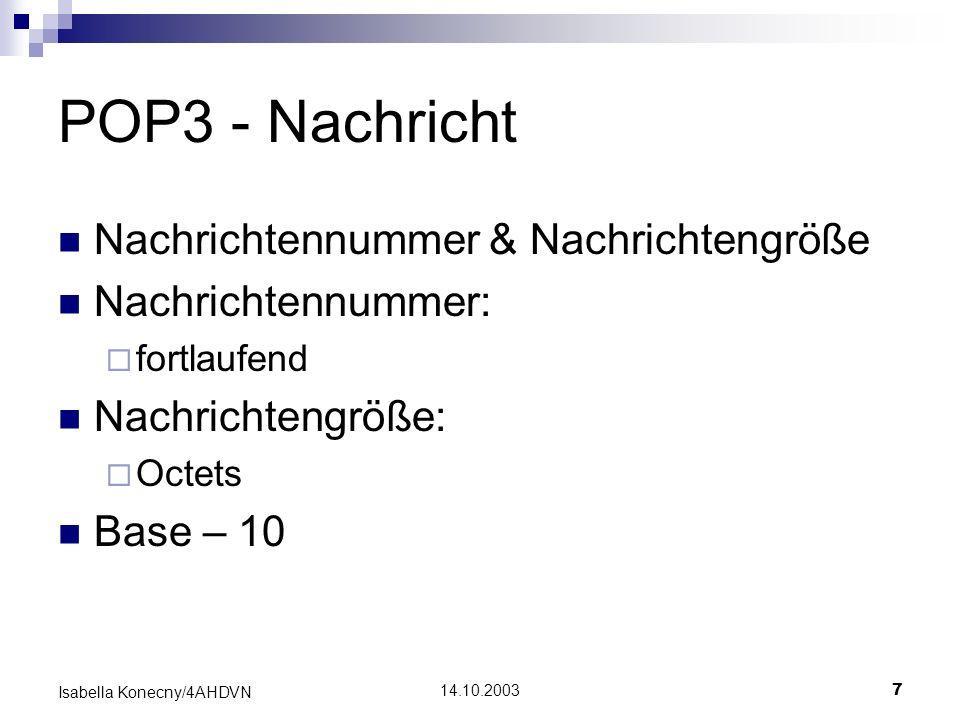 14.10.20037 Isabella Konecny/4AHDVN POP3 - Nachricht Nachrichtennummer & Nachrichtengröße Nachrichtennummer: fortlaufend Nachrichtengröße: Octets Base