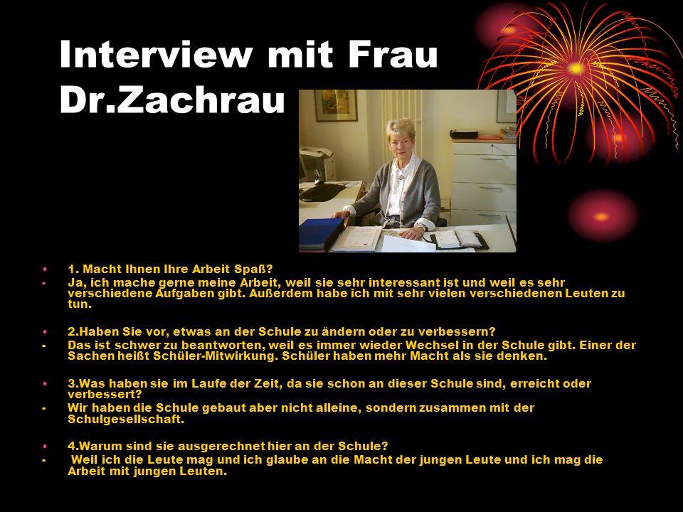 Interview mit Frau Dr.Zachrau 1.Macht Ihnen Ihre Arbeit Spaß.