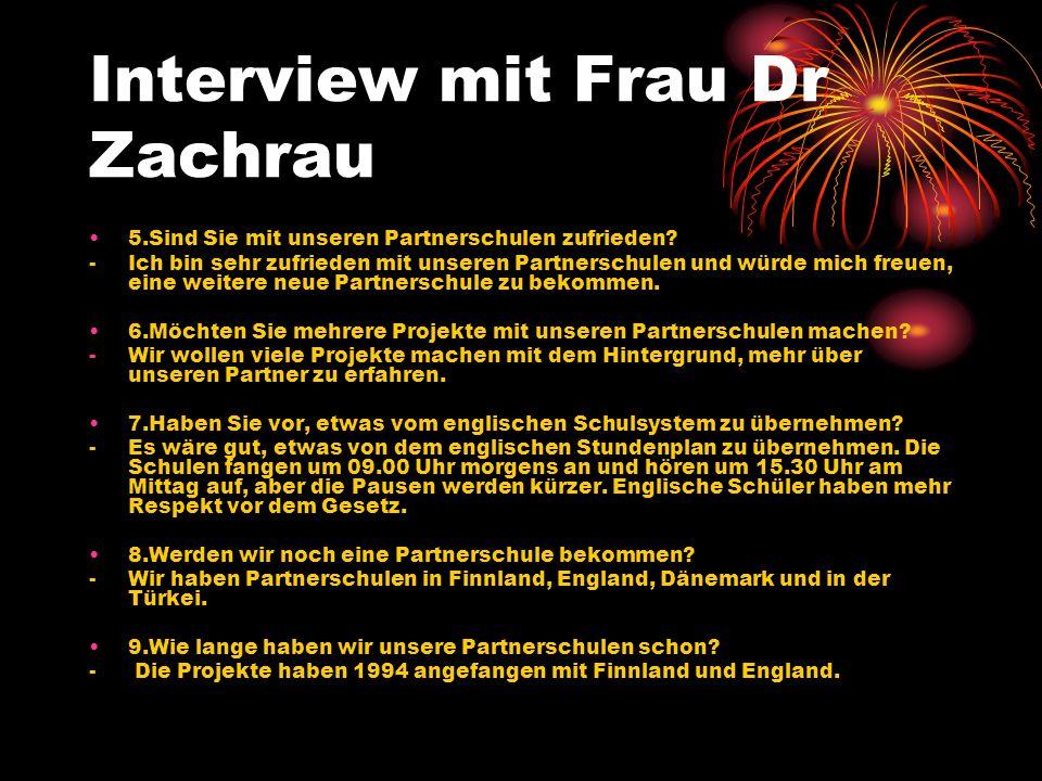 Interview mit Frau Dr Zachrau 5.Sind Sie mit unseren Partnerschulen zufrieden.