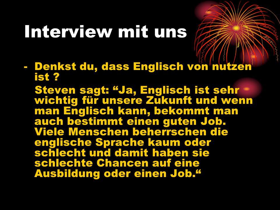 Interview mit uns -Denkst du, dass Englisch von nutzen ist .