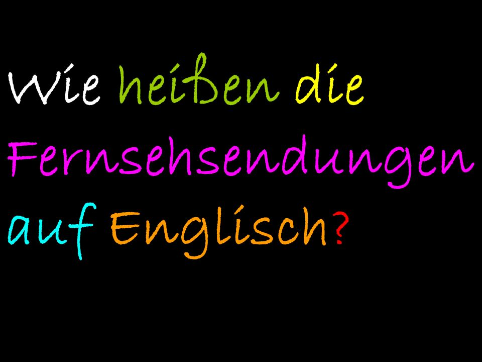 Was denkst du.Answer these questions in detail: Wie oft siehst du fern.