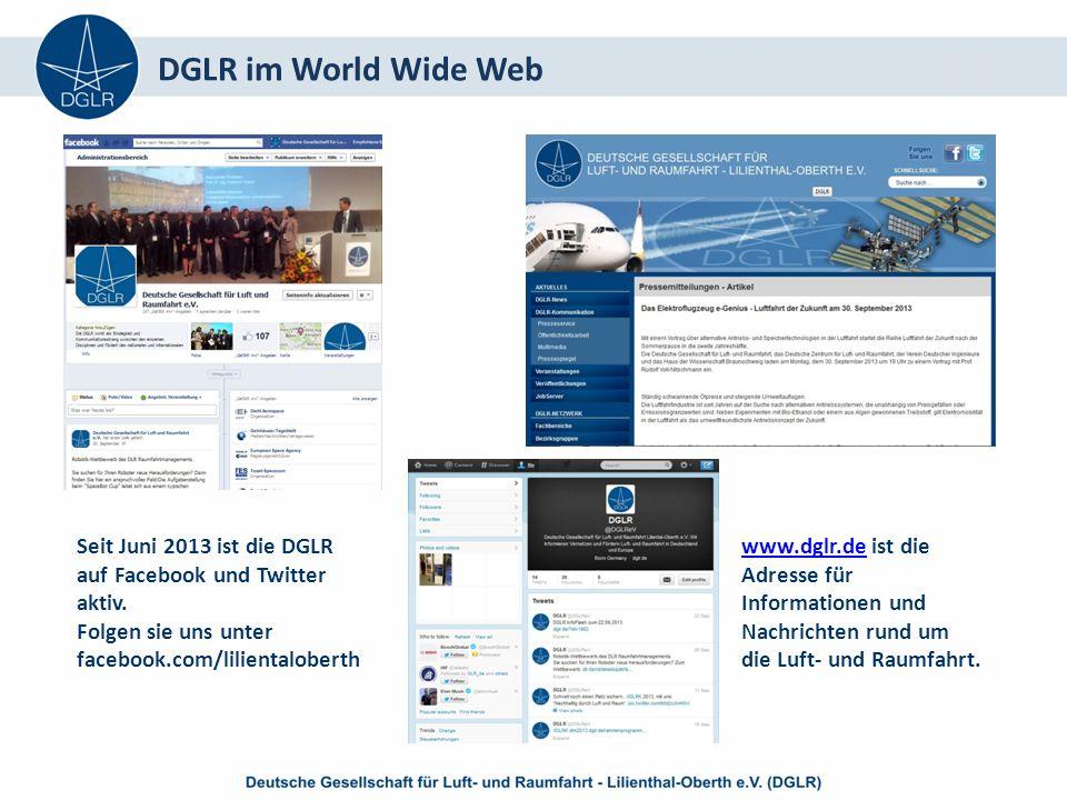 DGLR im World Wide Web Seit Juni 2013 ist die DGLR auf Facebook und Twitter aktiv.